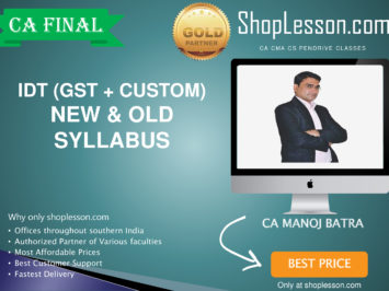 CA Final New & Old Syllabus IDT (GST + Custom Regular Course By CA Manoj Batra For May 2020 & Nov 2020 Video Lecture + Study Material