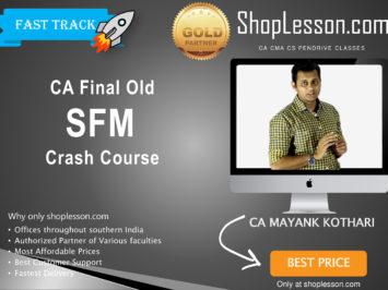 CA Final Old Syllabus SFM Crash Course By CA Mayank Kothari For May 2020 & Nov 2020 Video Lecture + Study Material
