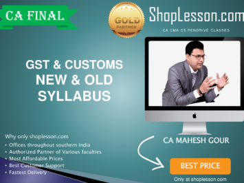 CA Final New & Old Syllabus GST & Customs Regular Course By CA Mahesh Gour For May 2020 & Nov 2020 Video Lecture + Study Material