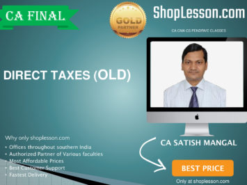 CA Final Old Syllabus Direct Taxes Regular Course By CA Satish Mangal For May 2020 & Nov 2020 Video Lecture + Study Material