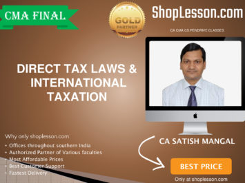 CMA Final – Direct Tax Laws & International Taxation Paper – 16 By CA Satish Mangal For Dec 2020 Video Lecture + Study Material