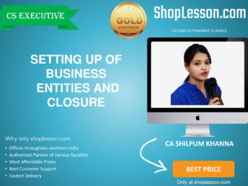 CS Executive – Setting Up of Business Entities and Closure Regular Course By CA Shilpum Khanna For Dec 2020 Video Lecture + Study Material
