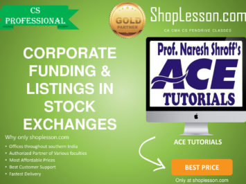 CS Professional – Corporate Funding & Listings in Stock Exchanges Regular Course By Ace Tutorial For Dec 2020 Video Lecture + Study Material