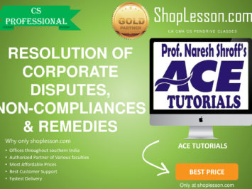 CS Professional – Resolution of Corporate Disputes,Non-Compliances & Remedies Regular Course By Ace Tutorial For Dec 2020 Video Lecture + Study Material