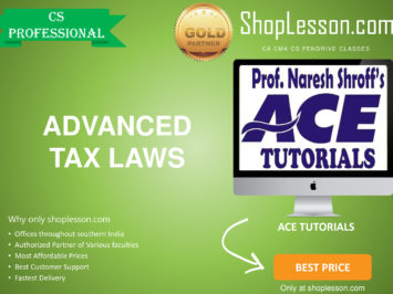 CS Professional – Advanced Tax Laws Regular Course By Ace Tutorial For Dec 2020 Video Lecture + E-Book